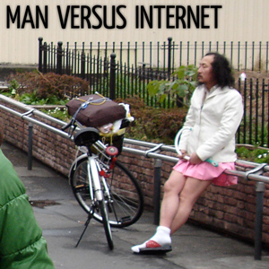 Man vs. Internet